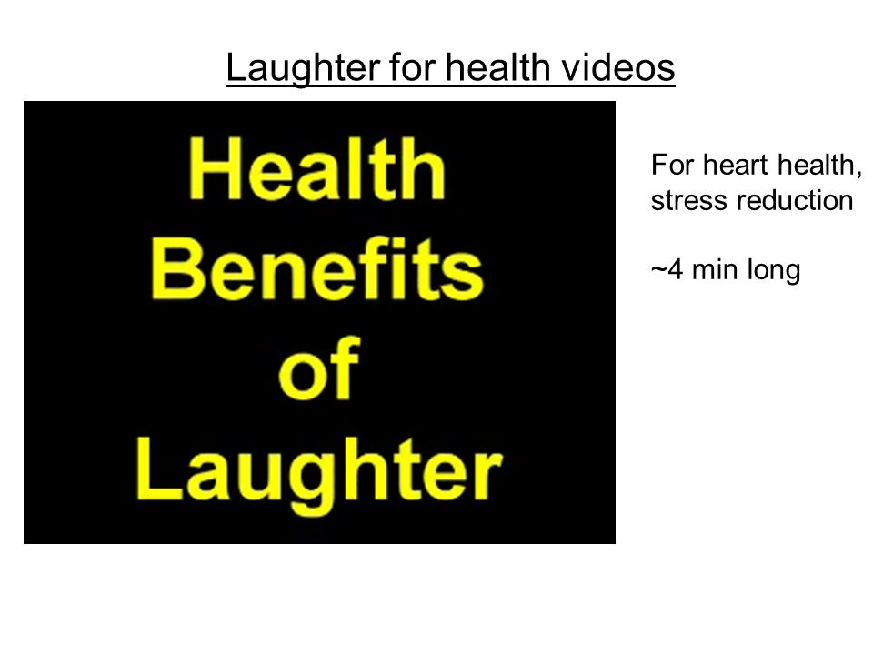 Laughter for health videos For heart health, stress reduction ~4 min long