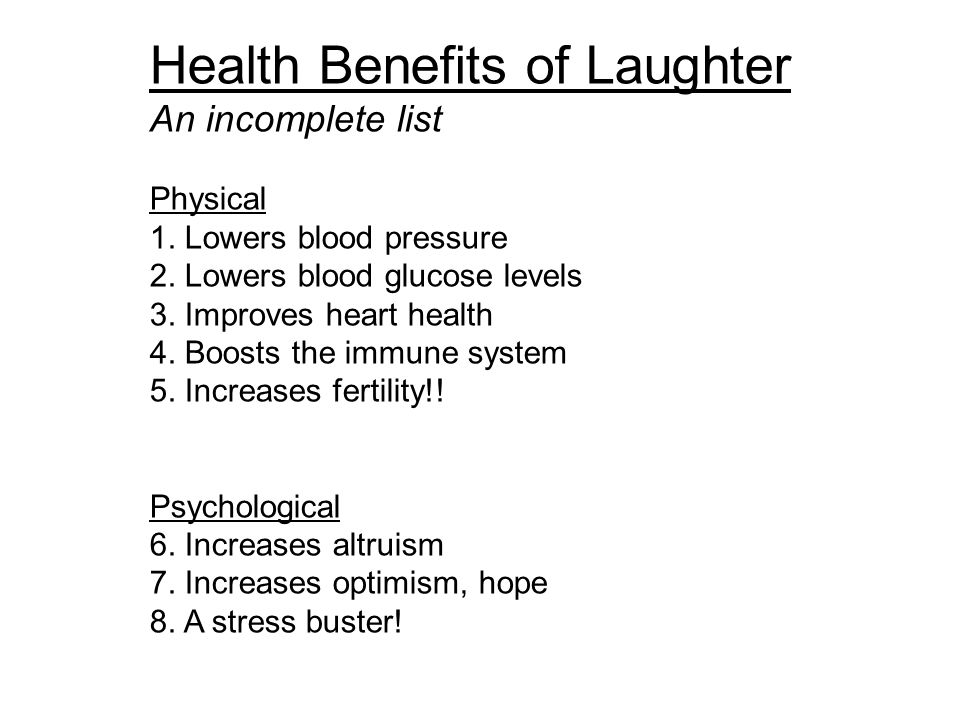 Health Benefits of Laughter An incomplete list Physical 1.
