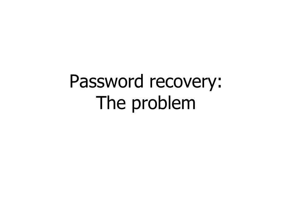 Password recovery: The problem
