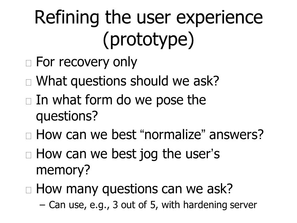 Refining the user experience (prototype) u For recovery only u What questions should we ask.