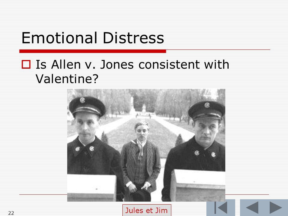 Emotional Distress Is Allen v. Jones consistent with Valentine 22 Jules et Jim