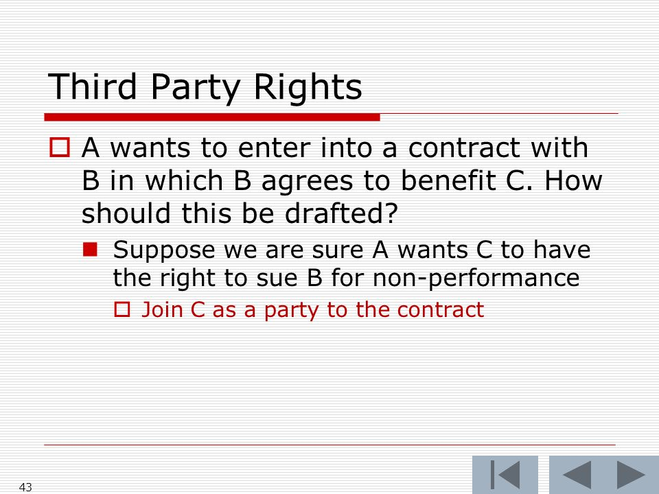 Third Party Rights A wants to enter into a contract with B in which B agrees to benefit C.