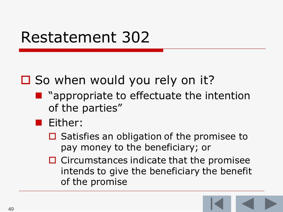 Restatement 302 So when would you rely on it.