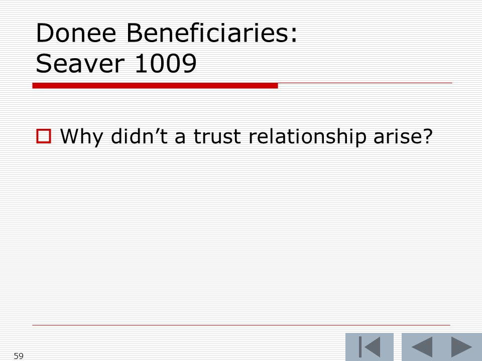 Donee Beneficiaries: Seaver 1009 Why didnt a trust relationship arise 59