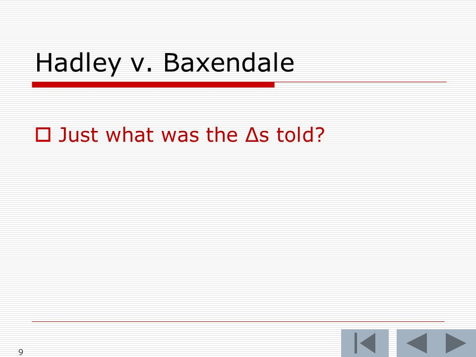 Hadley v. Baxendale 9 Just what was the Δs told