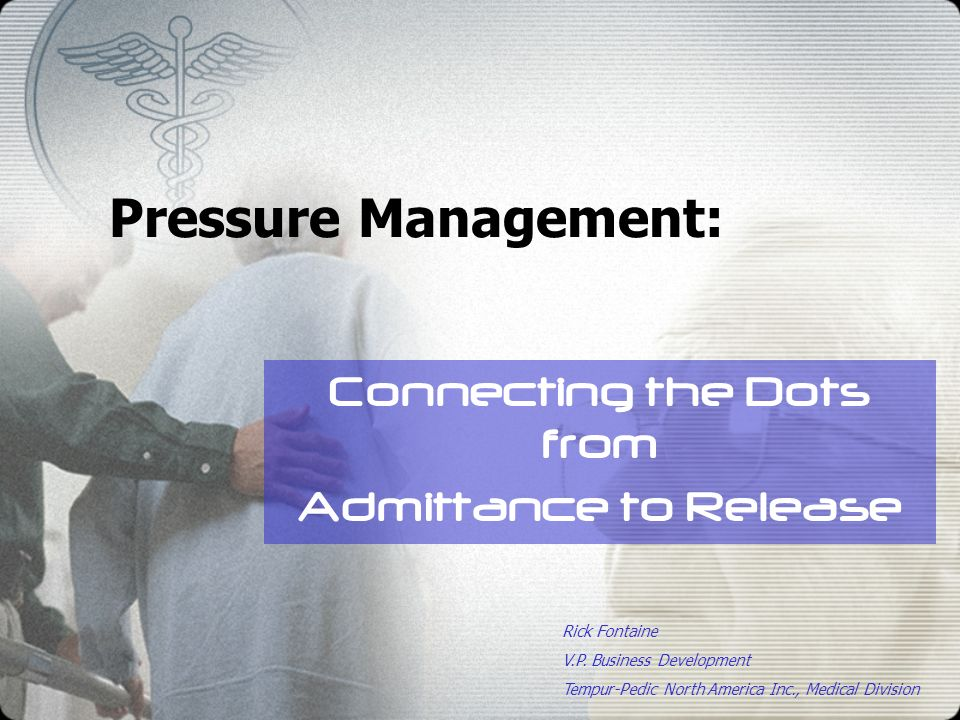 Pressure Management: Connecting the Dots from Admittance to Release Rick Fontaine V.P.