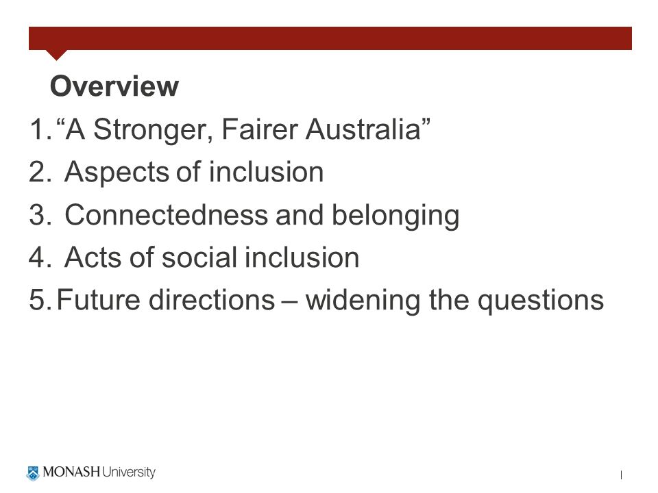 Overview 1.A Stronger, Fairer Australia 2. Aspects of inclusion 3.