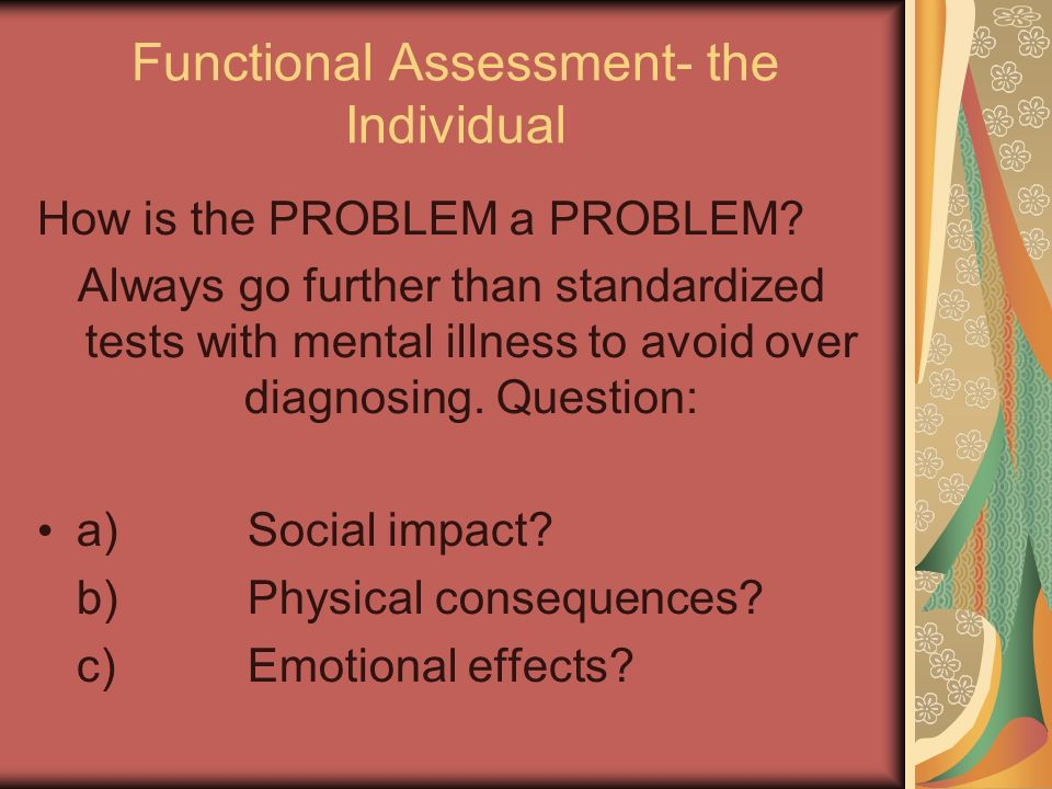 Functional Assessment- the Individual How is the PROBLEM a PROBLEM.