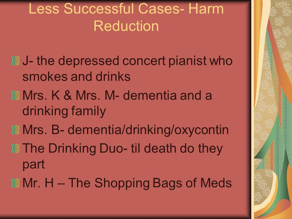 Less Successful Cases- Harm Reduction J- the depressed concert pianist who smokes and drinks Mrs.
