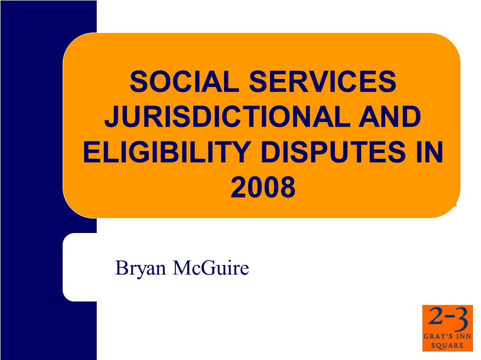 SOCIAL SERVICES JURISDICTIONAL AND ELIGIBILITY DISPUTES IN 2008 Bryan McGuire