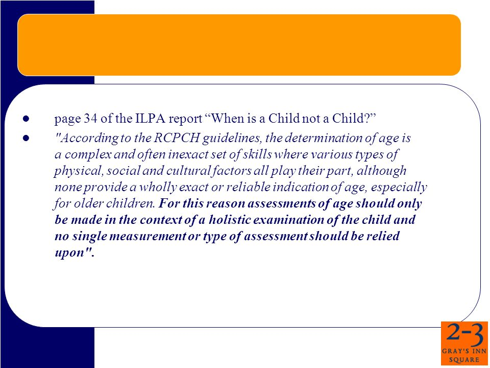 page 34 of the ILPA report When is a Child not a Child.