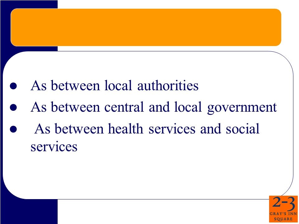As between local authorities As between central and local government As between health services and social services