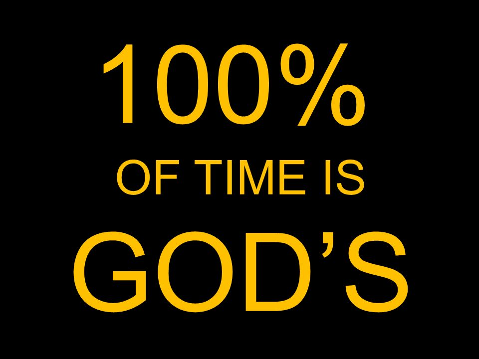 100% OF TIME IS GODS
