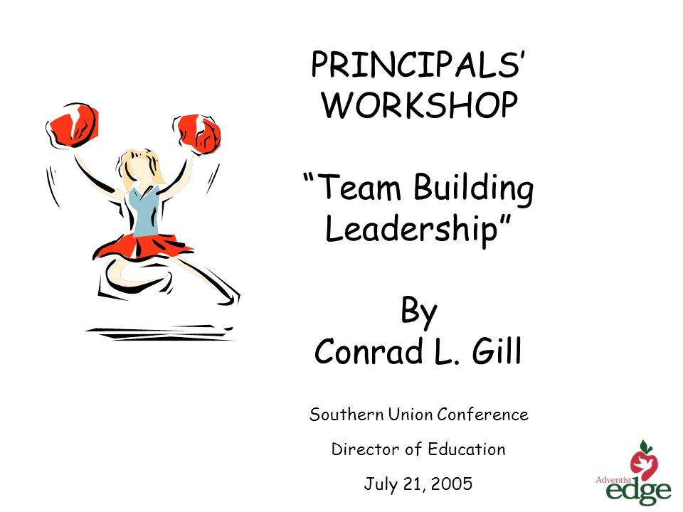 PRINCIPALS WORKSHOP Team Building Leadership By Conrad L.