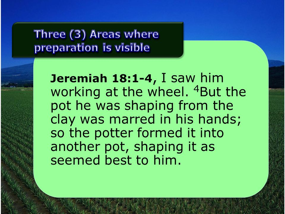 Jeremiah 18:1-4, I saw him working at the wheel.