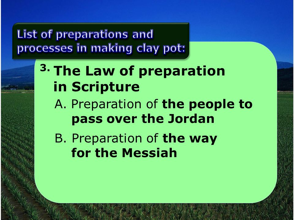 3. The Law of preparation in Scripture A.Preparation of the people to pass over the Jordan B.