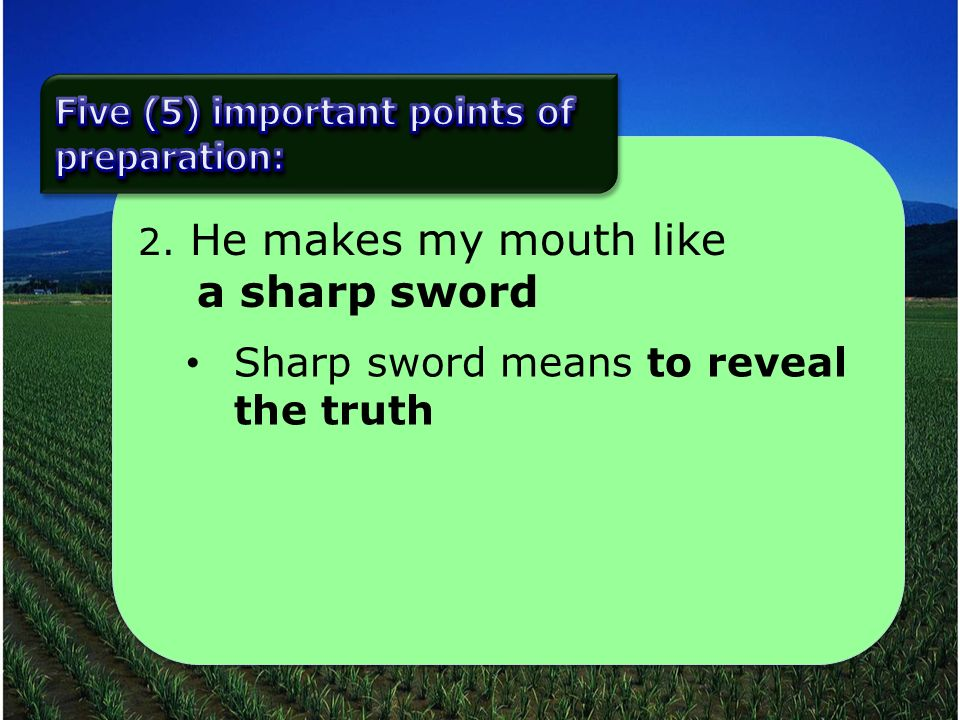 2. He makes my mouth like a sharp sword Sharp sword means to reveal the truth