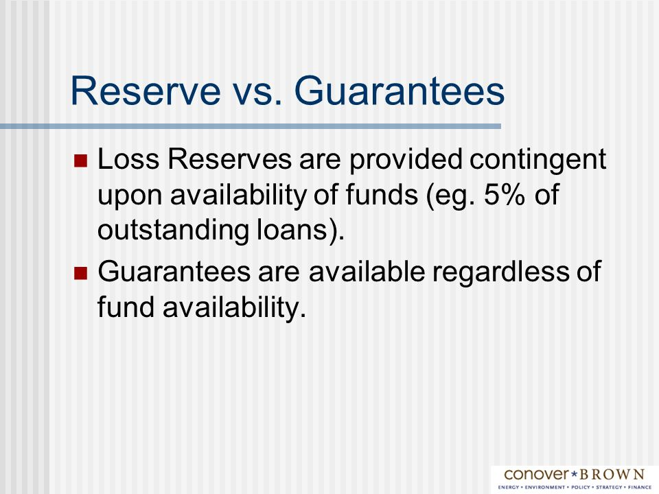 Reserve vs. Guarantees Loss Reserves are provided contingent upon availability of funds (eg.