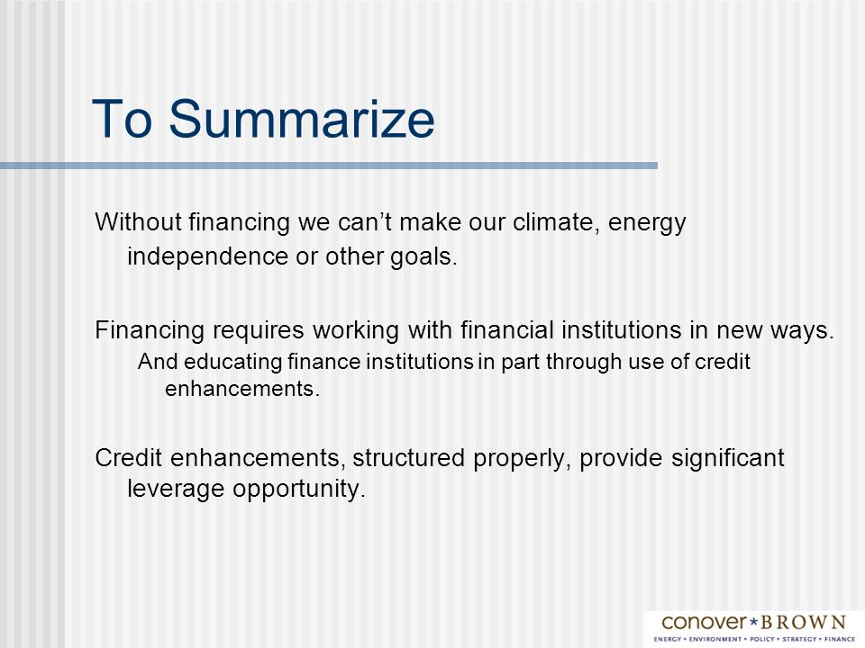 To Summarize Without financing we cant make our climate, energy independence or other goals.