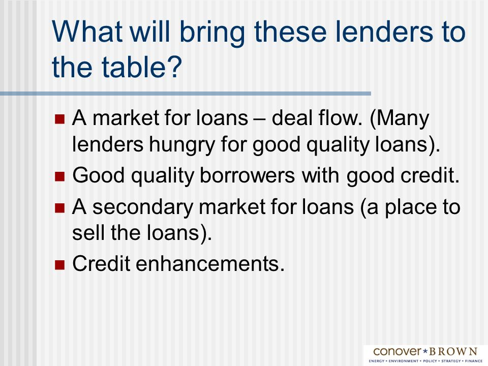 What will bring these lenders to the table. A market for loans – deal flow.