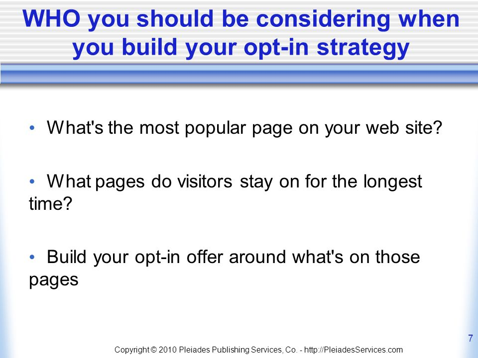 WHO you should be considering when you build your opt-in strategy What s the most popular page on your web site.