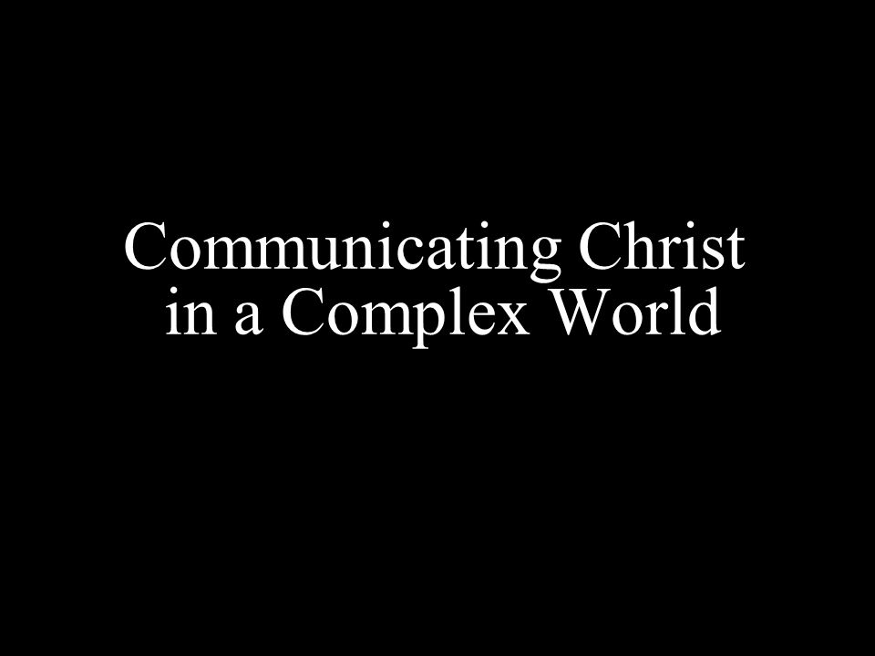 Communicating Christ in a Complex World