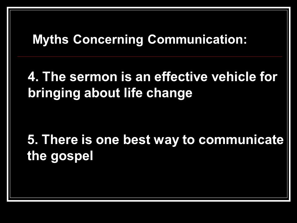 4. The sermon is an effective vehicle for bringing about life change 5.