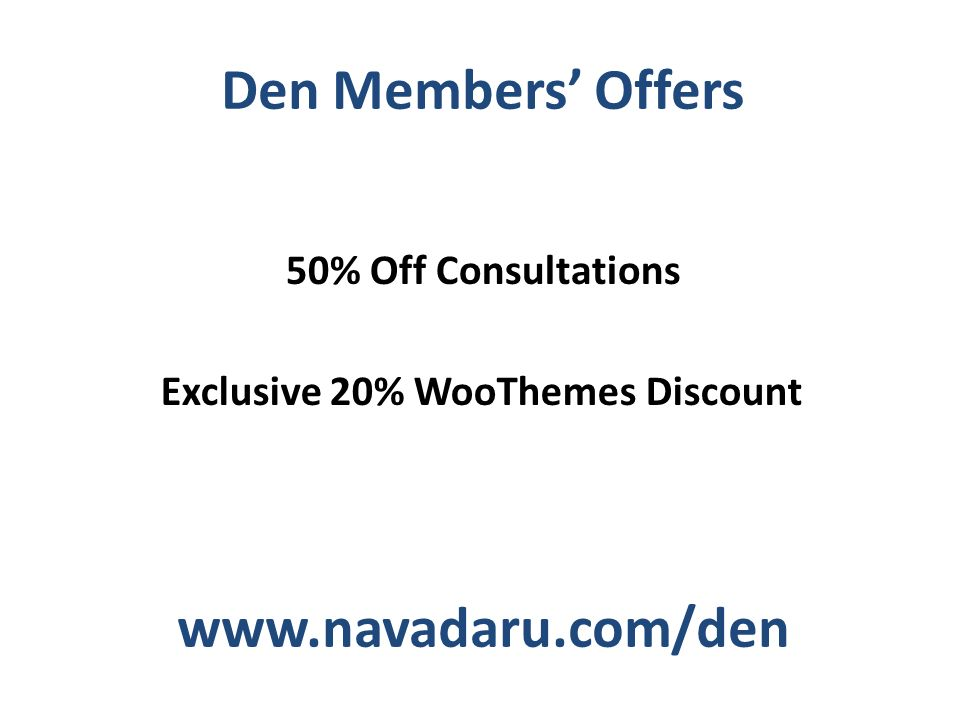 Den Members Offers   50% Off Consultations Exclusive 20% WooThemes Discount