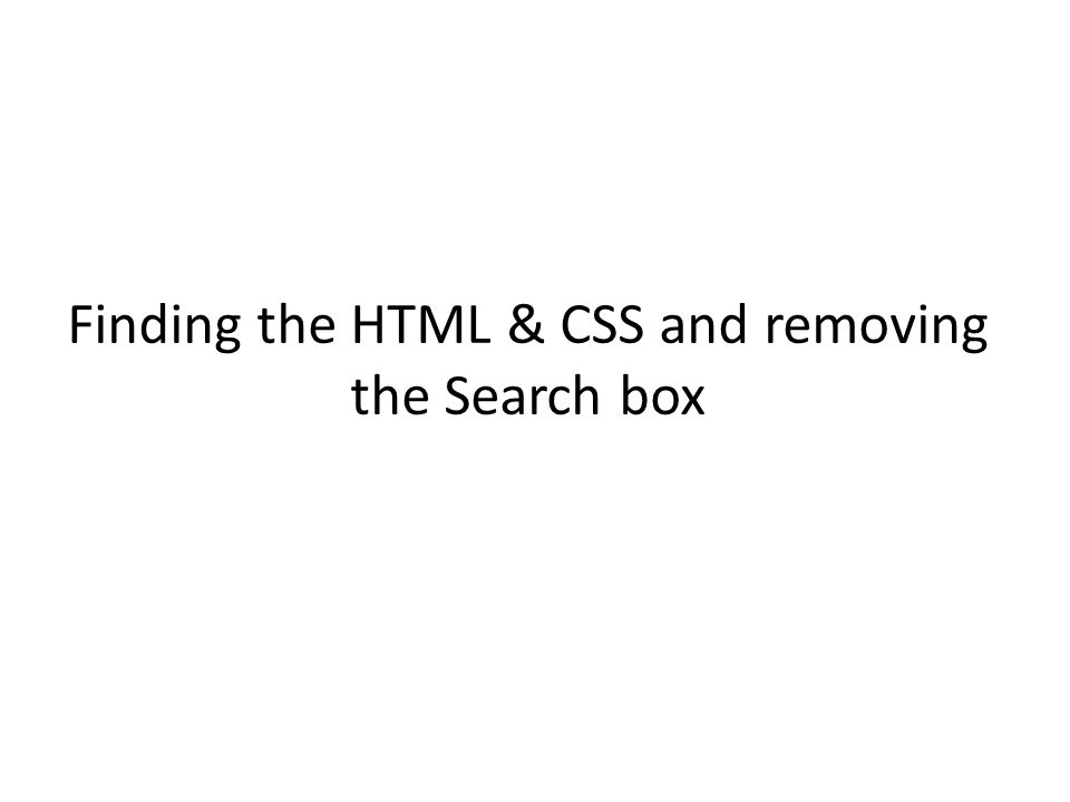 Finding the HTML & CSS and removing the Search box