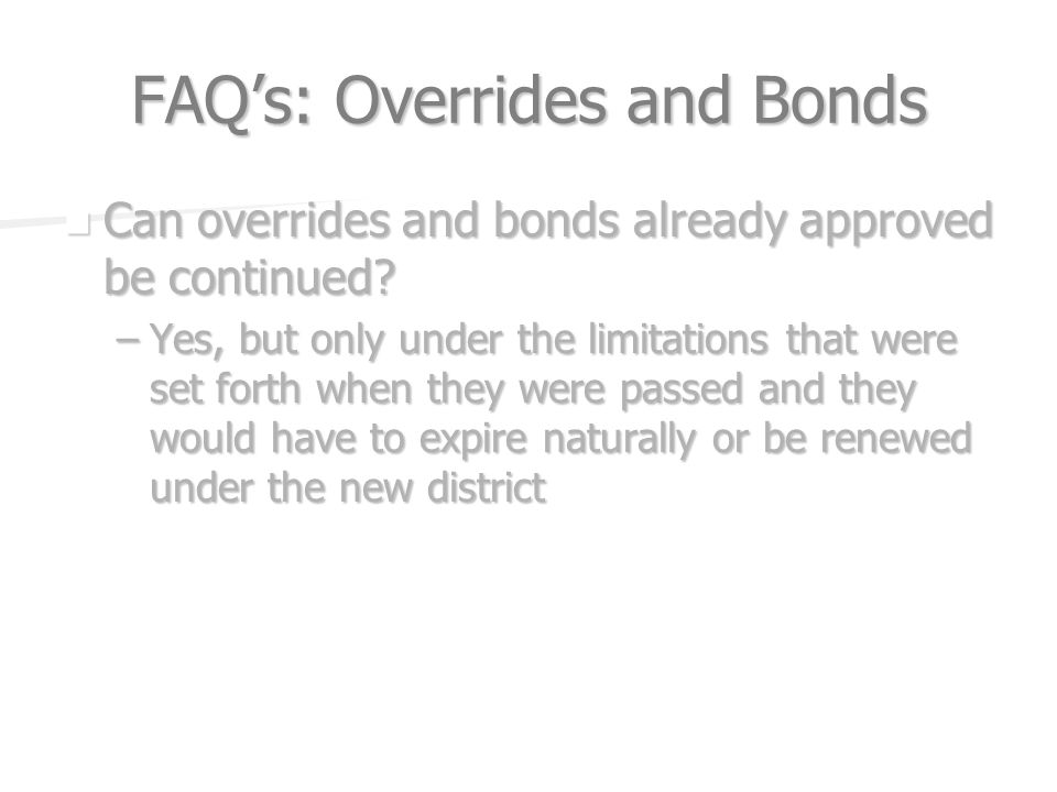 FAQs: Overrides and Bonds Can overrides and bonds already approved be continued.