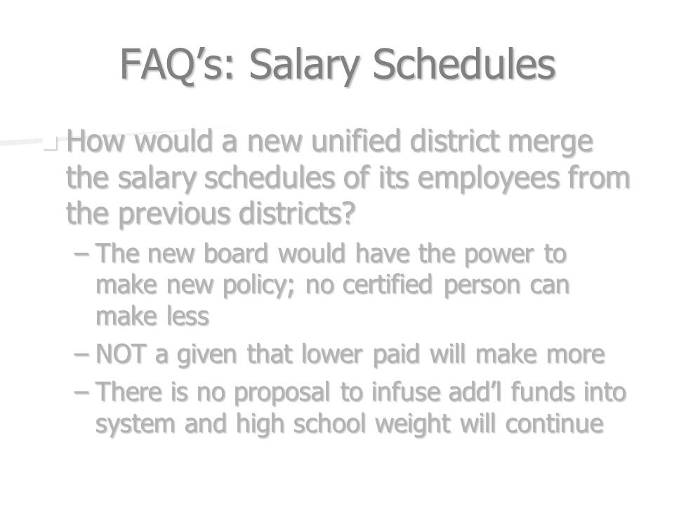 FAQs: Salary Schedules How would a new unified district merge the salary schedules of its employees from the previous districts.