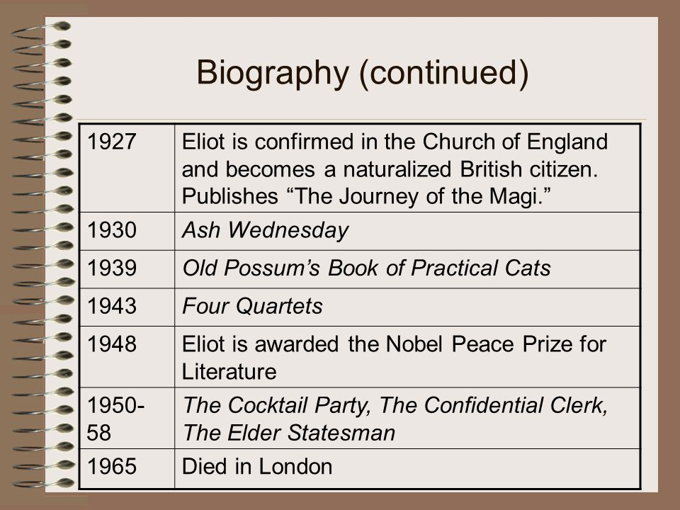Biography (continued) 1927Eliot is confirmed in the Church of England and becomes a naturalized British citizen.