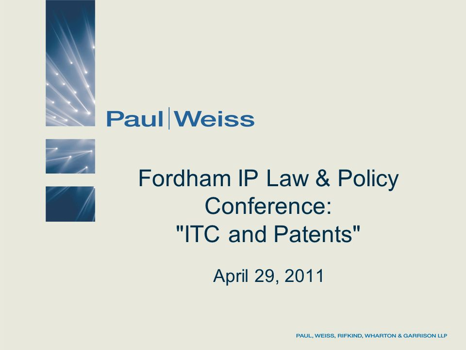 Fordham IP Law & Policy Conference: ITC and Patents April 29, 2011