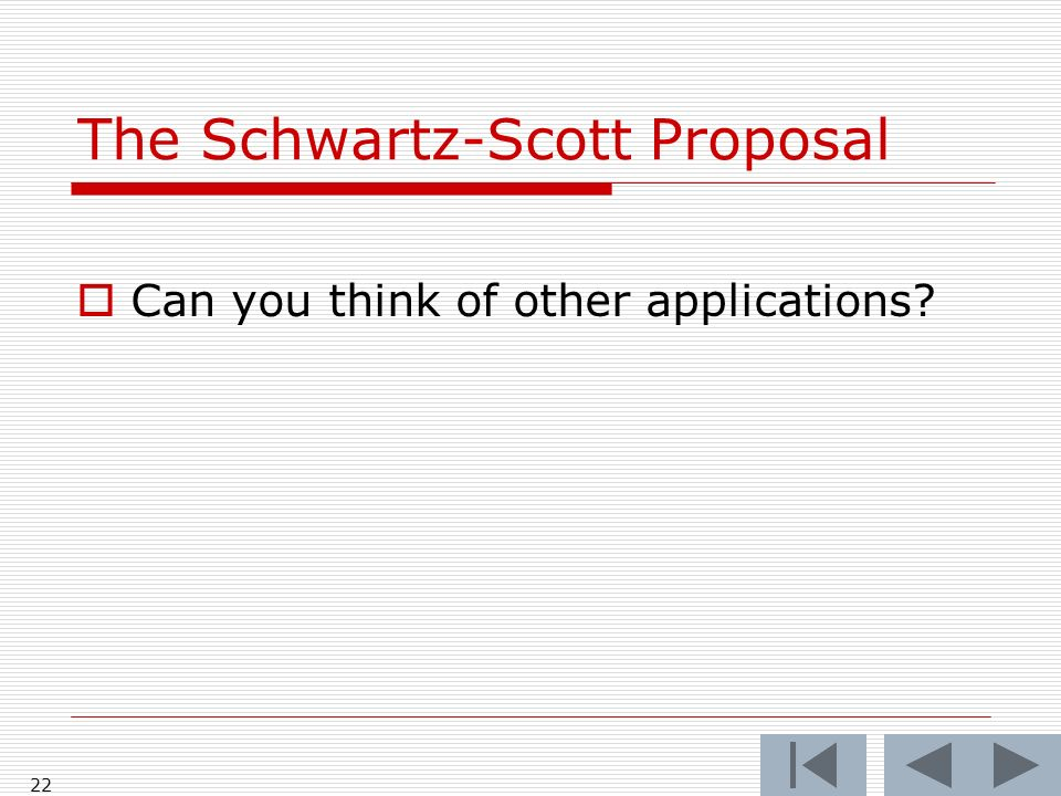 The Schwartz-Scott Proposal Can you think of other applications 22