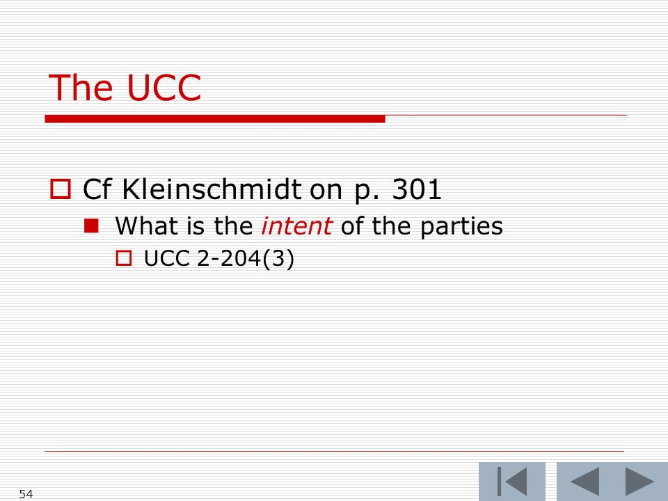 The UCC Cf Kleinschmidt on p. 301 What is the intent of the parties UCC 2-204(3) 54