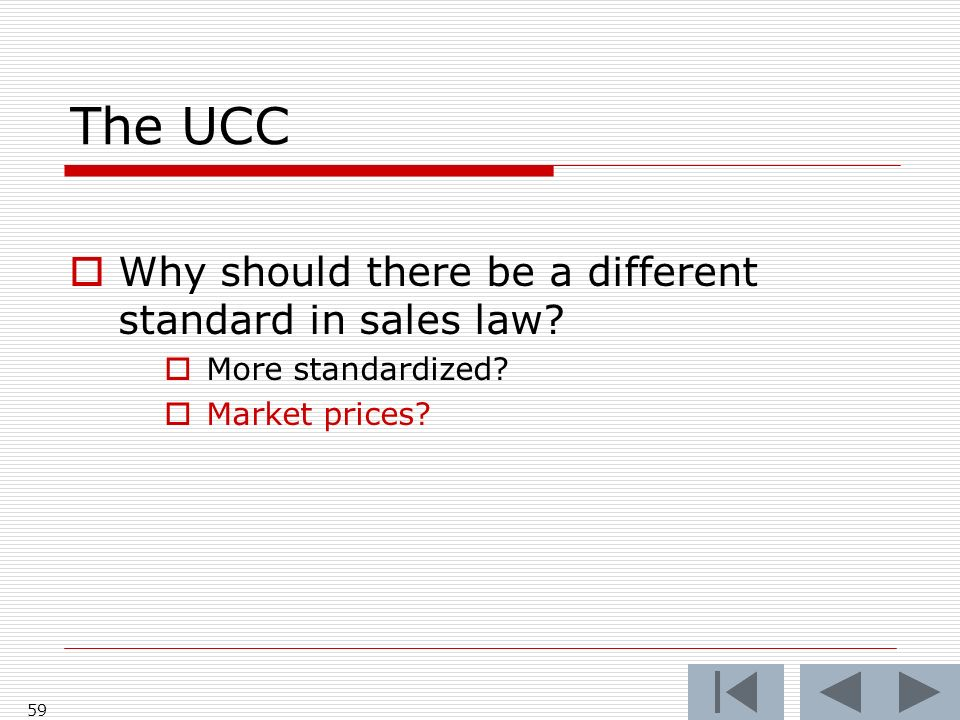 The UCC Why should there be a different standard in sales law More standardized Market prices 59