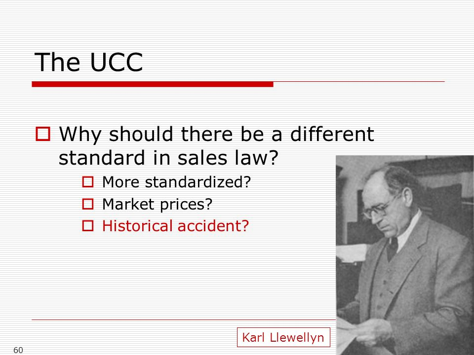 The UCC Why should there be a different standard in sales law.