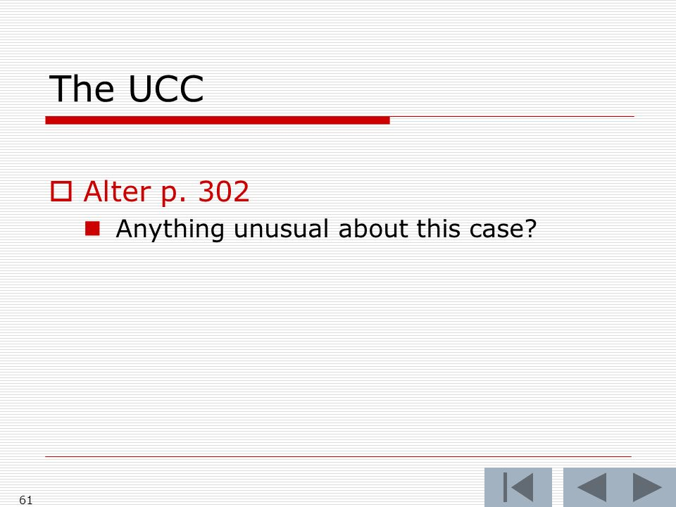 The UCC Alter p. 302 Anything unusual about this case 61