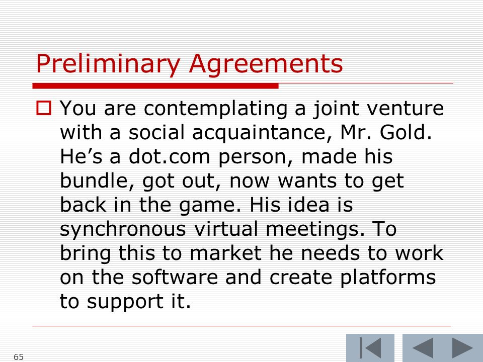 Preliminary Agreements You are contemplating a joint venture with a social acquaintance, Mr.