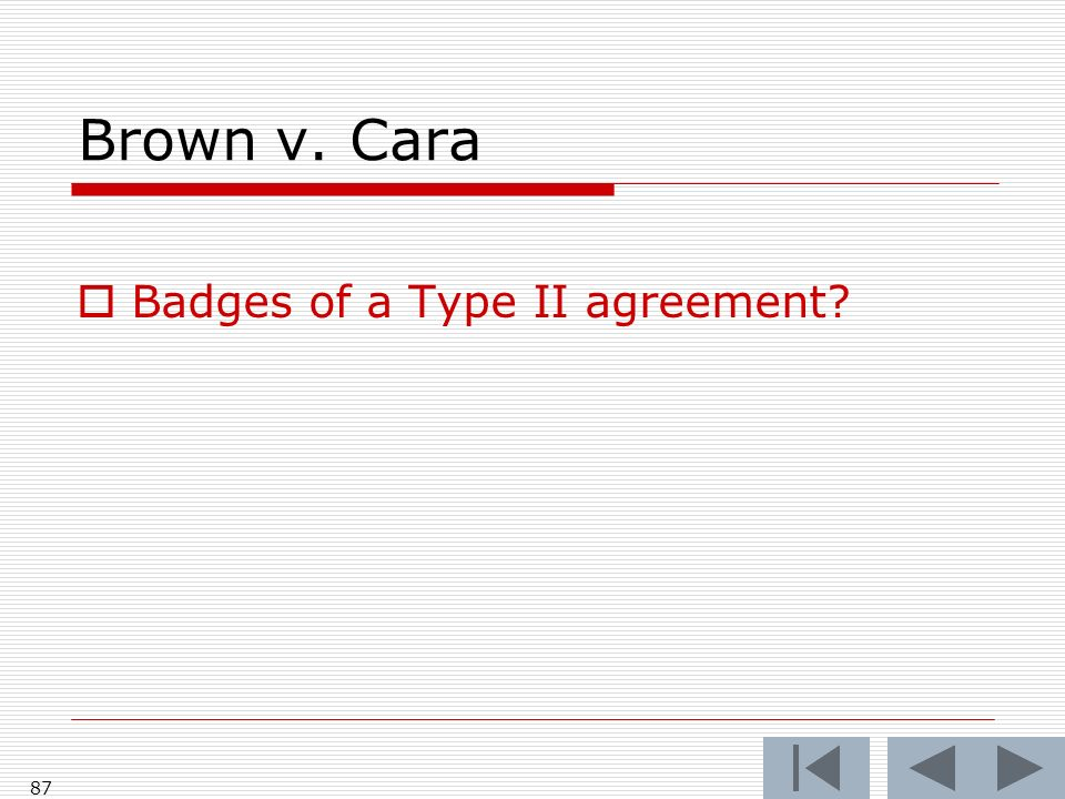 Brown v. Cara Badges of a Type II agreement 87