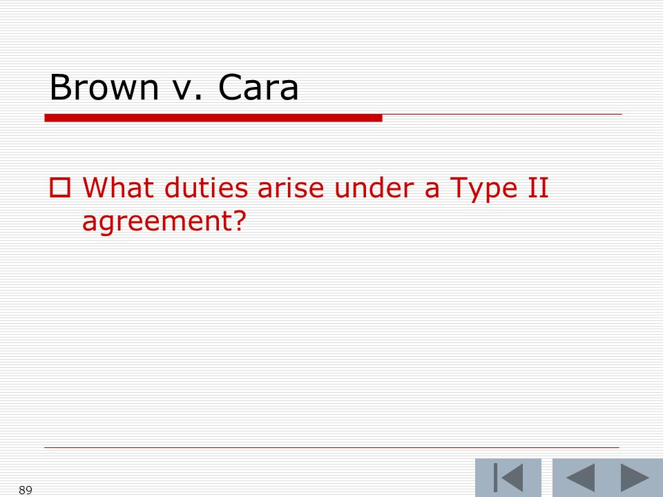 Brown v. Cara What duties arise under a Type II agreement 89