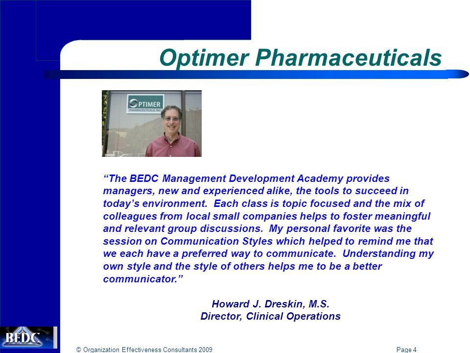 © Organization Effectiveness Consultants 2009 Page 4 Optimer Pharmaceuticals The BEDC Management Development Academy provides managers, new and experienced alike, the tools to succeed in todays environment.