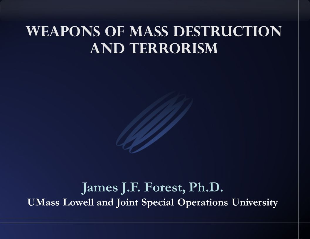 Weapons of Mass Destruction and Terrorism James J.F.