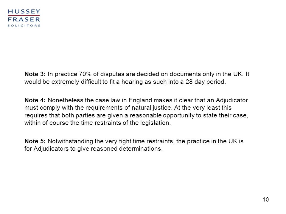 10 Note 3: In practice 70% of disputes are decided on documents only in the UK.