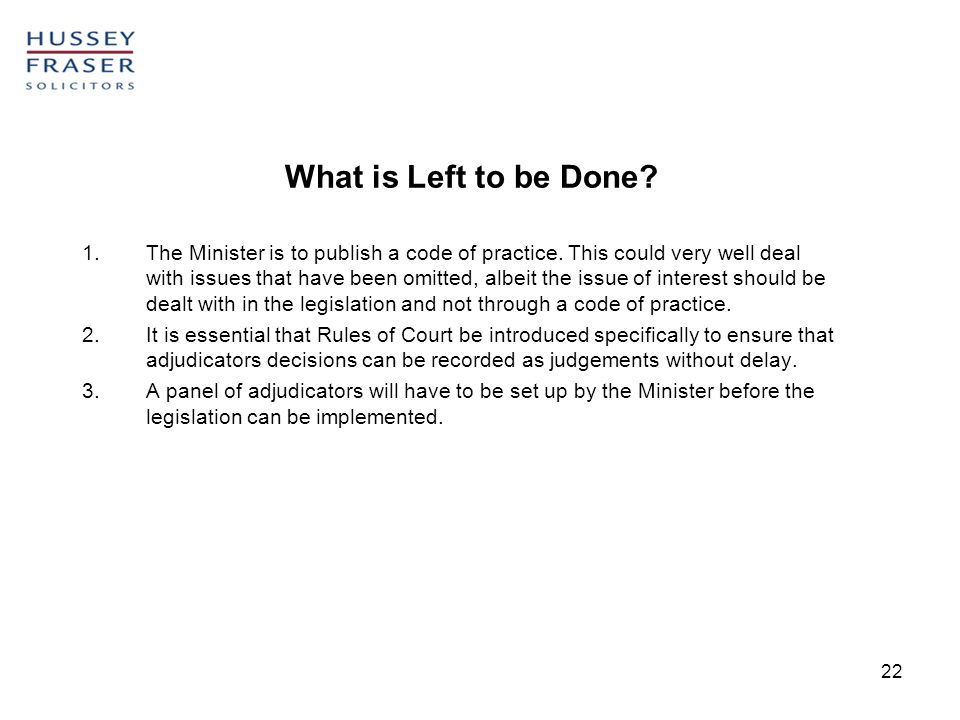 22 What is Left to be Done. 1.The Minister is to publish a code of practice.