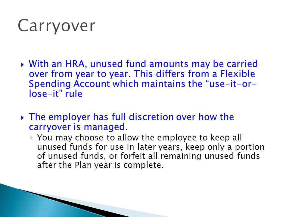 Carryover With an HRA, unused fund amounts may be carried over from year to year.