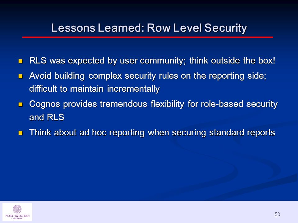 50 Lessons Learned: Row Level Security RLS was expected by user community; think outside the box.