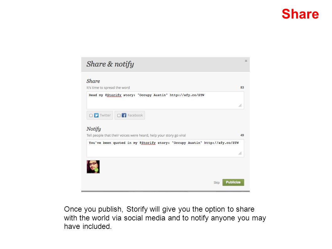 Share Once you publish, Storify will give you the option to share with the world via social media and to notify anyone you may have included.