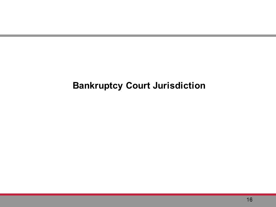 16 Bankruptcy Court Jurisdiction