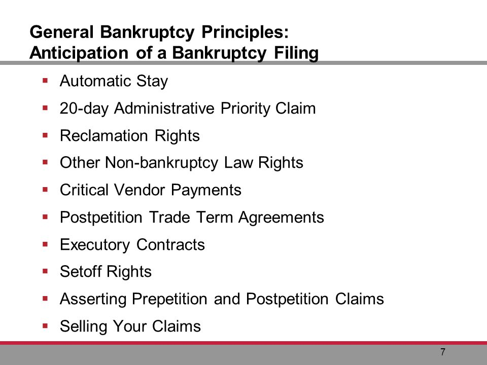 7 General Bankruptcy Principles: Anticipation of a Bankruptcy Filing Automatic Stay 20-day Administrative Priority Claim Reclamation Rights Other Non-bankruptcy Law Rights Critical Vendor Payments Postpetition Trade Term Agreements Executory Contracts Setoff Rights Asserting Prepetition and Postpetition Claims Selling Your Claims